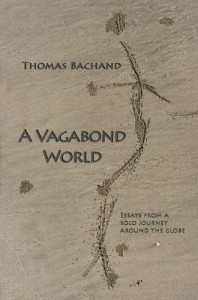A Vagabond World: Essays From A Solo Journey Around The Globe